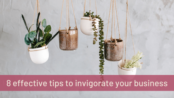8 effective tips to invigorate your business