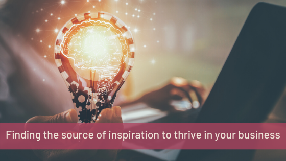 Finding the source of inspiration to thrive in your business