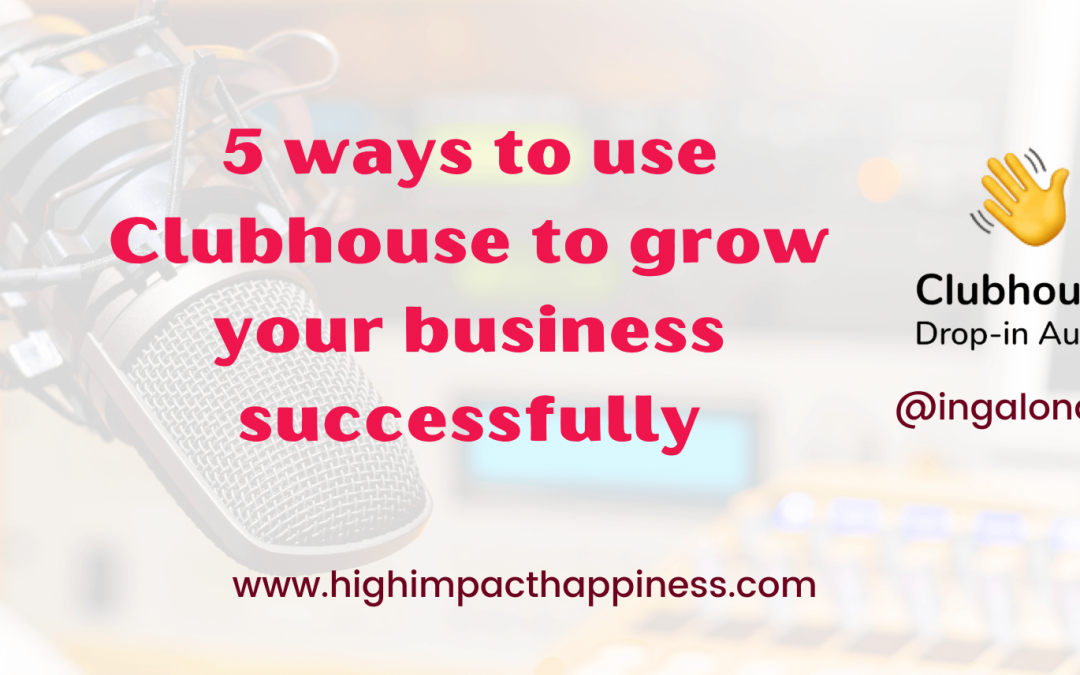 5 ways to use Clubhouse App to grow your  business successfully